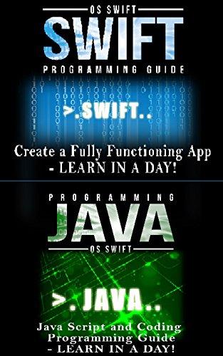 App Development:  Swift Programming : Java Programming: Learn In A Day! (Mobile Apps, App Development, Swift, Java)