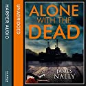 Alone with the Dead: A PC Donal Lynch Thriller Audiobook by James Nally Narrated by Aidan Kelly