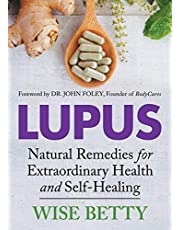 Lupus: Natural Remedies for Extraordinary Health and Self-Healing