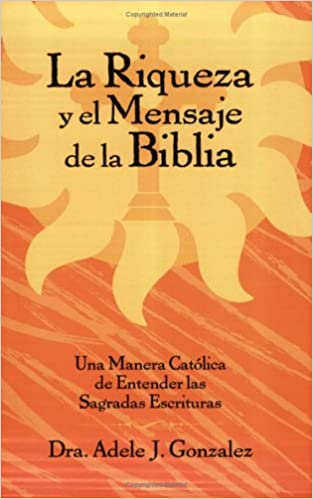 La Riqueza y el Mensaje de la Biblia: Adele J. Gonzalez ...