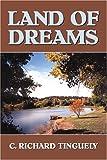 Land of Dreams, C. Richard Tinguely, 0741419157