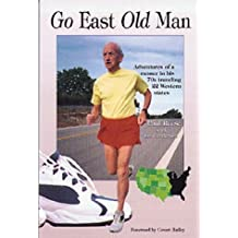 Go East Old Man: Adventures of a Runner in His 70s Traveling 22 Western States
