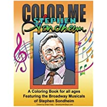 Color Me Stephen Sondheim: A coloring book for all ages about the iconic musicals of Stephen Sondheim