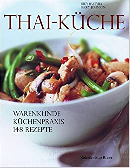 Thai-Küche: Küchenpraxis - Warenkunde - 150 Rezepte ...