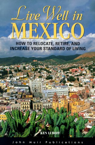 DEL-Live Well in Mexico: How to Relocate, Retire, and Increase Your Standard of Living (The Live Well Series)