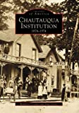 Chautauqua Institution, 1874-1974 (Images of America: New York)