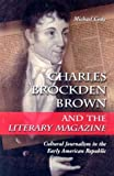 Charles Brockden Brown and the Literary Magazine, Michael Cody, 0786417846