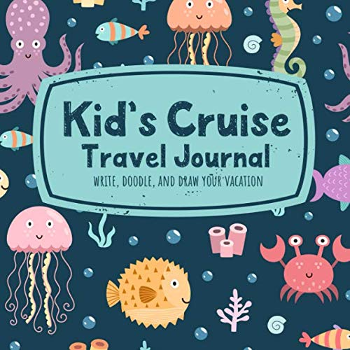 Kid's Cruise Travel Journal Write, Doodle, and Draw Your Vacation: A Cute Ocean Animals Notebook for Boys and Girls to Record Trip Activities