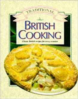 Traditional British Cooking: Classic British Recipes for Every Occasion