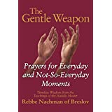The Gentle Weapon: Prayers for Everyday and Not-So-Everyday Moments―Timeless Wisdom from the Teachings of the Hasidic Master, Rebbe Nachman of Breslov