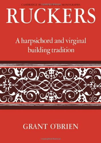 Ruckers: A Harpsichord and Virginal Building Tradition (Cambridge Musical Texts and Monographs)