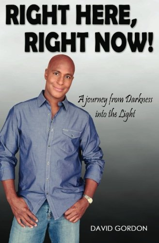 Right Here, Right Now!: A Journey from Darkness into the Light