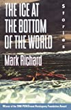 The Ice at the Bottom of the World, Mark Richard, 0385415443