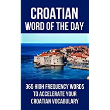 Croatian Word of the Day: 365 High Frequency Words to Accelerate Your Croatian Vocabulary