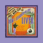 How I Learned to Love Liver: And Other Tales Too Tall to Tell | Joel ben Izzy