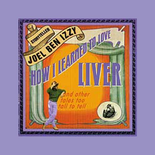How I Learned to Love Liver: And Other Tales Too Tall to Tell (The Beggar King And The Secret Of Happiness)