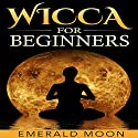 Wicca for Beginners Audiobook by Emerald Moon Narrated by Stef P. Durham