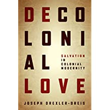 Decolonial Love: Salvation in Colonial Modernity