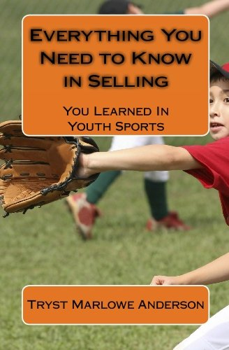 Everything You Need to Know in Selling: You Learned In Youth Sports pdf epub