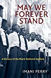 #9: May We Forever Stand: A History of the Black National Anthem (The John Hope Franklin Series in African American History and Culture)