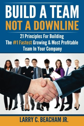 Download Build A Team, Not A Downline: 21 Principles for Building The #1 Fastest Growing and Most Profitable Team in Your Company pdf