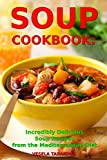 Soup Cookbook: Incredibly Delicious Soup Recipes from the Mediterranean Diet: Mediterranean Cookbook and Weight Loss for Beginners (Mediterranean Souping and Diet)