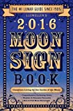 Llewellyn's 2016 Moon Sign Book: Conscious Living by the Cycles of the Moon