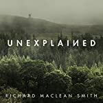 Unexplained | Richard MacLean Smith