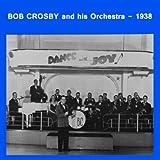Bob Crosby & His Orchestra -- 1938