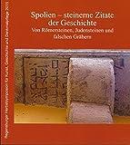 Spolien - steinerne Zitate der Geschichte: Von Römersteinen, Judensteinen und falschen Gräbern