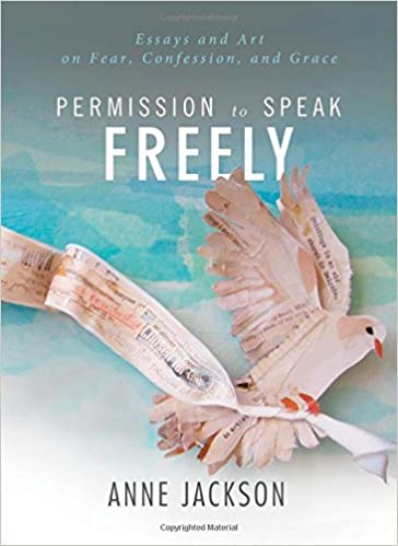 permission to speak ly essays and art on fear confession  permission to speak ly essays and art on fear confession and grace anne jackson 0884651302320 com books