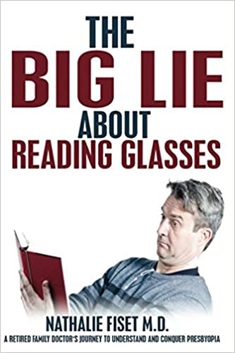 0605bfef7127 The Big Lie about Reading Glasses  A retired family doctor s journey to  understand and overcome presbyopia  Nathalie Fiset M.D  9781520942346   Amazon.com  ...