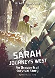 Sarah Journeys West: An Oregon Trail Survival Story (Girls Survive)