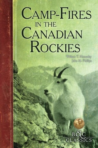 Camp-Fires in the Canadian Rockies (Boone & Crockett Club Series)