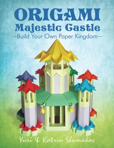 (Origami Majestic Castle: Build Your Own Paper Kingdom (Origami Land) (Volume 1))
