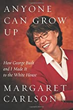 Anyone Can Grow Up: How George Bush and I Made It to the White House