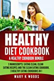 Healthy Diet Cookbook: A Healthy Eating Cookbook Bundle, 3 Manuscripts: Eating Clean, Clean Eating Recipes and The Clean Eating Cookbook. 3 Healthy Eating Cookbooks in 1