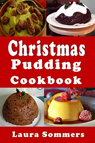 Christmas Pudding Cookbook: Recipes for the Holiday Season (Christmas Cookbook) (Pudding Recipes)