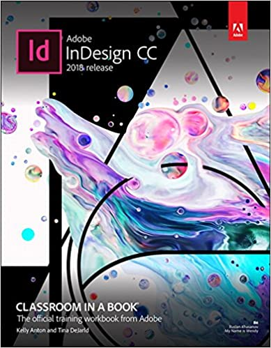 Adobe InDesign CC Classroom in a Book (2018 release): Kelly Kordes