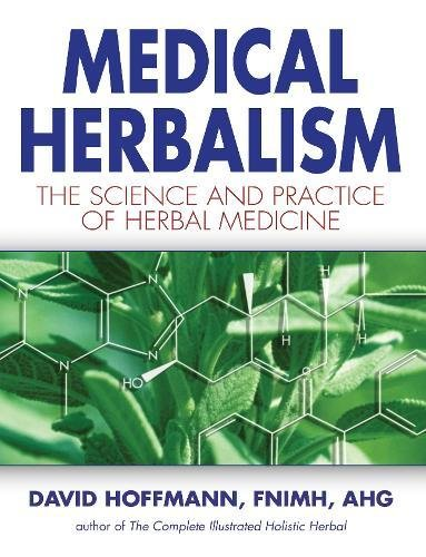 Medical Herbalism: The Science Principles and Practices Of Herbal Medicine [David Hoffmann] (Tapa Dura)
