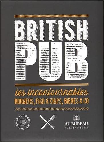 Lire en ligne British Pub : Les incontournables burgers, fish & chips, bières & co pdf