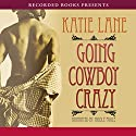 Going Cowboy Crazy Audiobook by Katie Lane Narrated by Nicole Poole