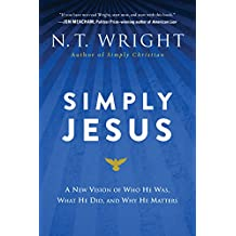 Simply Jesus: A New Vision of Who He Was, What He Did, and Why He Matters
