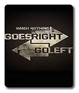When Nothing Goes Right Go Left Custom Mouse Pads / Mouse Mats