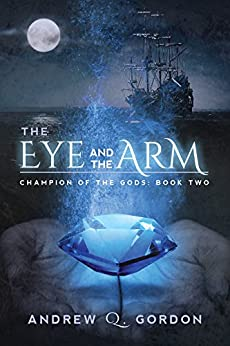 The Eye and the Arm (Champion of the Gods Book 2) by [Gordon, Andrew Q.]