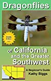 Dragonflies of California and the Greater Southwest: A Beginner's Guide (2017b eBook) : Arizona, California, Colorado, Nevada, New Mexico, Utah