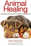 Animal Healing with Australian Bush Flower Essences, Marie Matthews, 1844096106