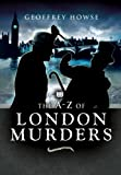 The A to Z of London Murders, Geoffrey Howse, 1845630335