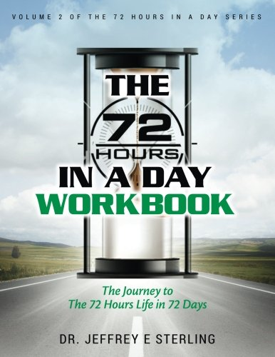 The 72 Hours In A Day Workbook: The Journey to The 72 Hours Life in 72 Days (There are 72 Hours in a Day) (Volume 2) by CreateSpace Independent Publishing Platform