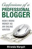 Confessions of a Professional Blogger, Miranda Marquit, 149361116X